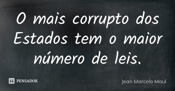O mais corrupto dos Estados tem o maior número de leis.... Frase de Jean Marcelo Maul.
