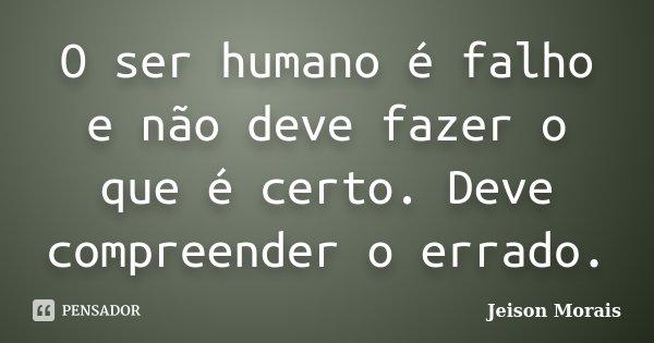 O Ser Humano é Falho E Não Deve Fazer Jeison Morais