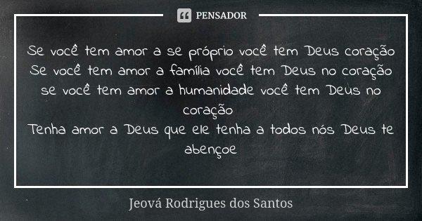 Amor Proprio Tambem Se Cultiva: Se Você Tem Amor A Se Próprio Você... Jeová Rodrigues Dos