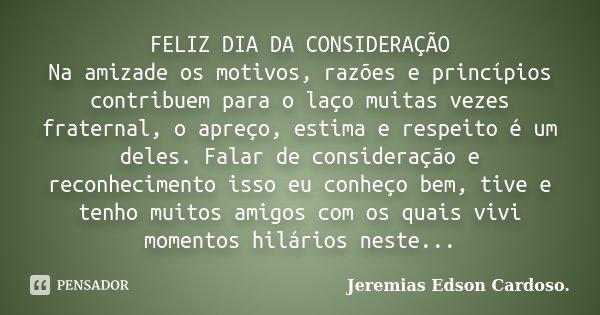 FELIZ DIA DA CONSIDERAÇÃO Na Amizade... Jeremias Edson Cardoso
