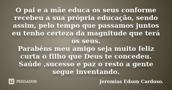 O Pai E A Mãe Educa Os Seus Conforme Jeremias Edson Cardoso