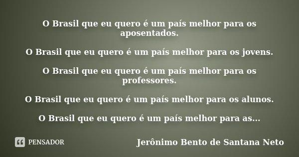 O Brasil Que Eu Quero é Um País Melhor Jerônimo Bento De Santana