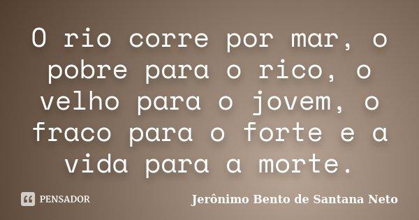 O Rio Corre Por Mar O Pobre Para O Jerônimo Bento De Santana