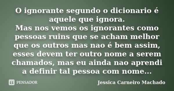 O Ignorante Segundo O Dicionario é Jessica Carneiro Machado