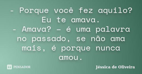 Porque Você Fez Aquilo Eu Te Amava Jéssica De Oliveira