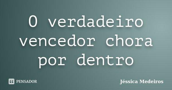 O verdadeiro vencedor chora por dentro... Frase de Jéssica Medeiros.