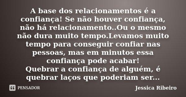 A Base Dos Relacionamentos é A Jessica Ribeiro