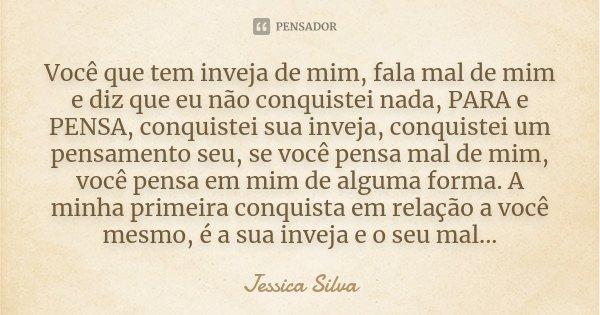 Você Que Tem Inveja De Mim Fala Mal De Jessica Silva