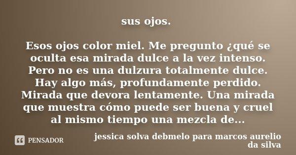 Sus Ojos Esos Ojos Color Miel Me Jessica Solva Debmelo