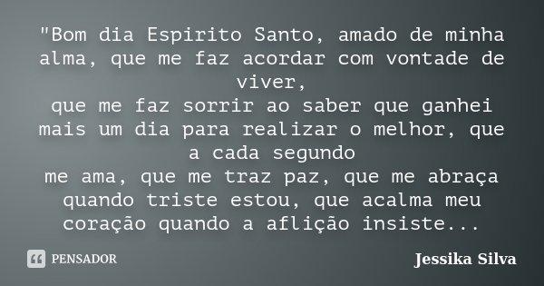 Bom Dia Espirito Santo Amado De Jessika Silva