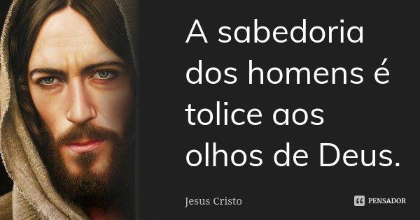 A Sabedoria Dos Homens é Tolice Aos Jesus Cristo