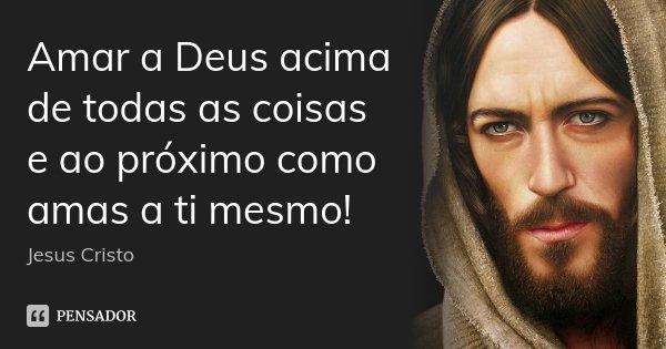 Amar A Deus Acima De Todas As Coisas E Jesus Cristo