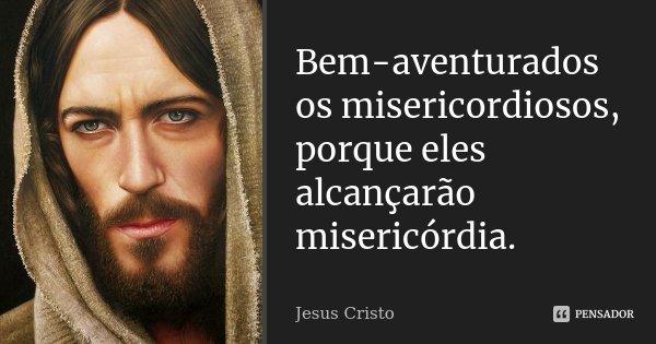 Bem Aventurados Os Misericordiosos Jesus Cristo