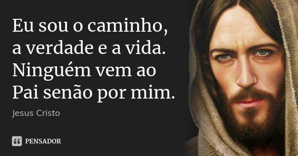 Eu Sou O Caminho A Verdade E A Vida Jesus Cristo