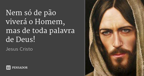 Resultado de imagem para jesus nem so de pao vive o homem