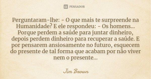 Perguntaram Lhe O Que Mais Te Jim Brown