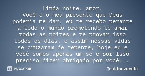Linda Noite Amor Você é O Meu Presente Joakim Zucule