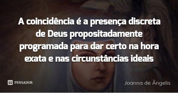 Joanna De Ângelis: A Coincidência é A Presença Discreta De
