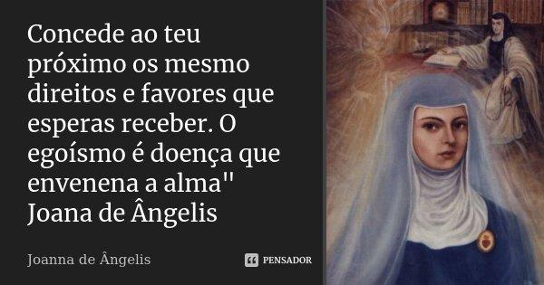 Concede Ao Teu Próximo Os Mesmo... Joanna De Ângelis