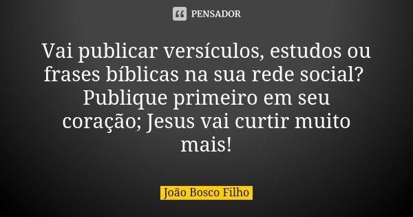 Vai Publicar Versículos Estudos Ou João Bosco Filho
