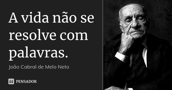 A Vida Não Se Resolve Com Palavras João Cabral De Melo Neto
