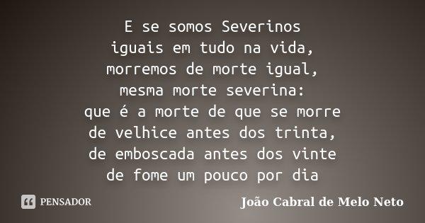 E Se Somos Severinos Iguais Em Tudo Na João Cabral De Melo Neto