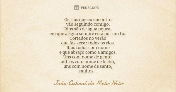 Os Rios Que Eu Encontro Vão Seguindo João Cabral De Melo Neto