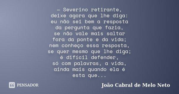 Severino Retirante Deixe Agora Que João Cabral De Melo Neto