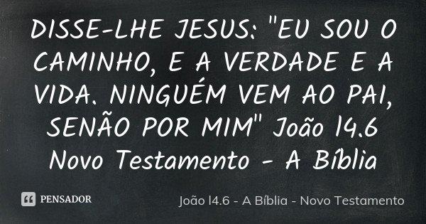 Disse Lhe Jesus Eu Sou O Caminho João L46 A Bíblia