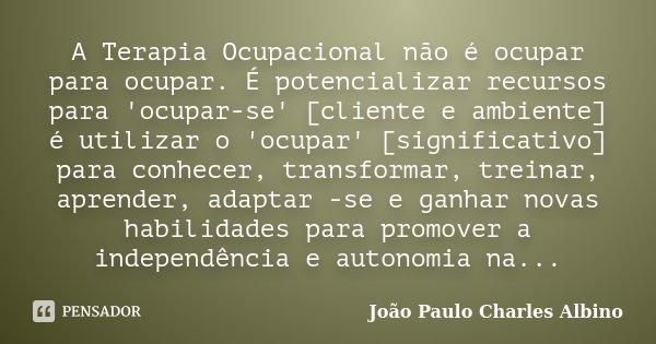 A Terapia Ocupacional Não é Ocupar João Paulo Charles Albino