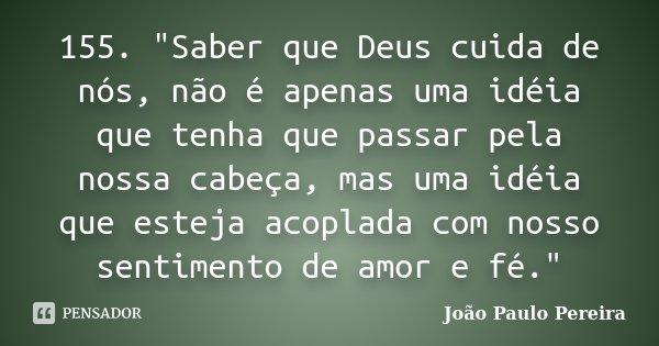 """155. """"Saber que Deus cuida de nós, não é apenas uma idéia que tenha que passar pela nossa cabeça, mas uma idéia que esteja acoplada com nosso sentimento de... Frase de João Paulo Pereira."""