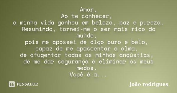 Frases Adorei Te Conhecer: Amor, Ao Te Conhecer, A Minha Vida... João Rodrigues