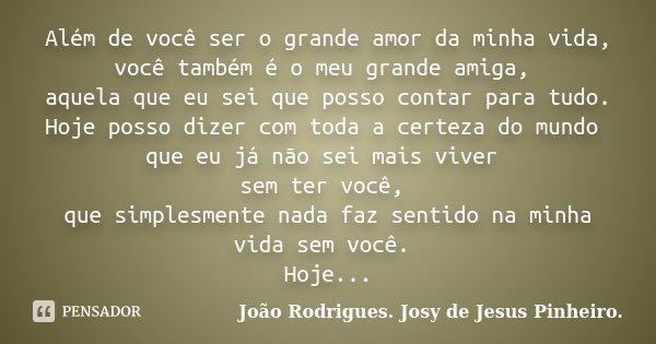 Além De Você Ser O Grande Amor Da João Rodrigues Josy De