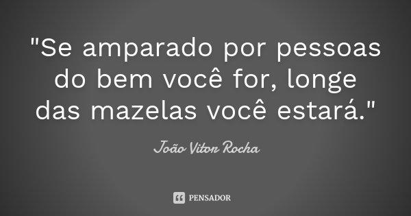 """10 Frases Que Você Deveria Adotar Como Lema No Dia A Dia: """"Se Amparado Por Pessoas Do Bem... João Vitor Rocha"""