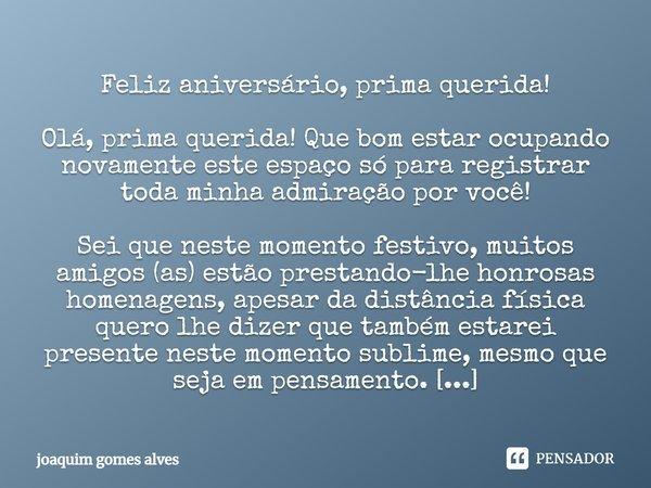 Feliz Aniversario Prima Querida Olá Joaquim Gomes Alves