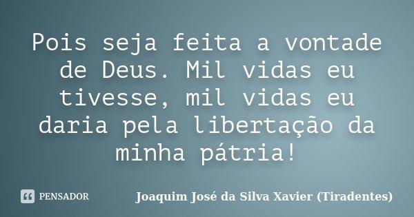 Pois Seja Feita A Vontade De Deus Mil Joaquim José Da Silva