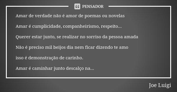 Poema Para Pessoa Amada: Amar De Verdade Não é Amor De Poemas... Joe Luigi