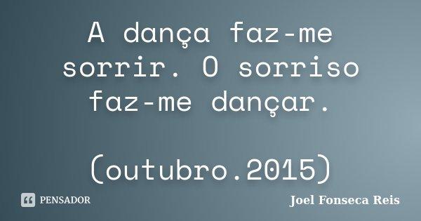 A Dança Faz Me Sorrir O Sorriso Faz Me Joel Fonseca Reis
