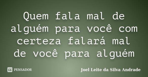 Quem Fala Mal De Alguém Para Você Com Joel Leite Da Silva Andrade