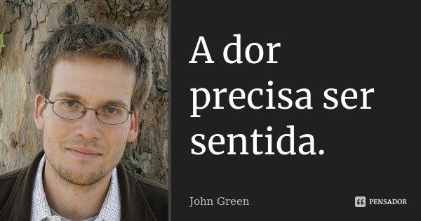 A Dor Precisa Ser Sentida John Green