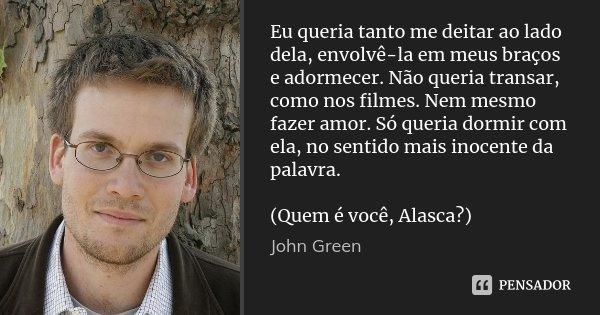 Eu Queria Tanto Me Deitar Ao Lado Dela John Green