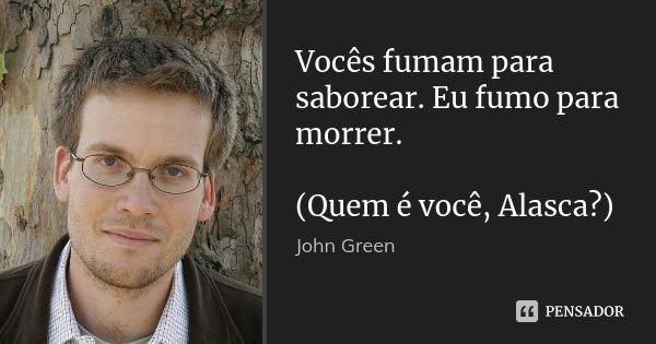 Vocês Fumam Para Saborear Eu Fumo Para John Green