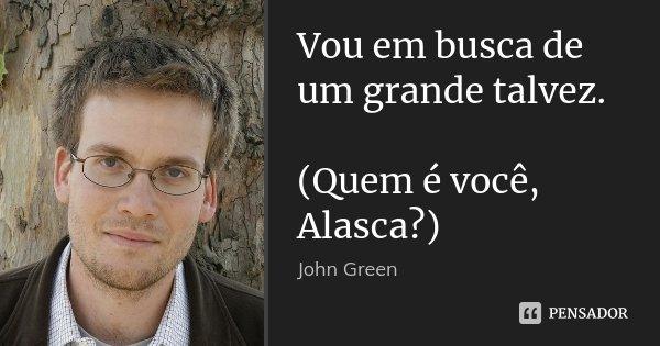 Vou Em Busca De Um Grande Talvez Quem John Green