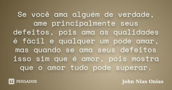 10 Mensagens De Amor Para Mostrar Que Você Ama Alguém: Se Você Ama Alguém De Verdade, Ame... John Nias Onias