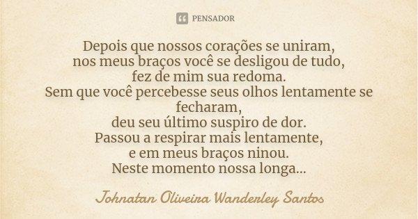 Depois que nossos corações se uniram, nos meus braços você se desligou de tudo, fez de mim sua redoma. Sem que você percebesse seus olhos lentamente se fecharam... Frase de Johnatan Oliveira Wanderley Santos.