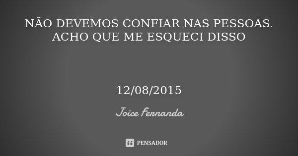 Não Devemos Confiar Nas Pessoas Acho Joice Fernanda