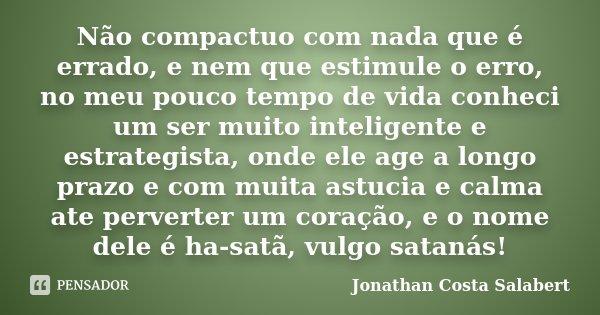 Não Compactuo Com Nada Que é Errado E Jonathan Costa Salabert