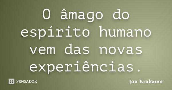 O âmago do espírito humano vem das novas experiências.... Frase de Jon Krakauer.
