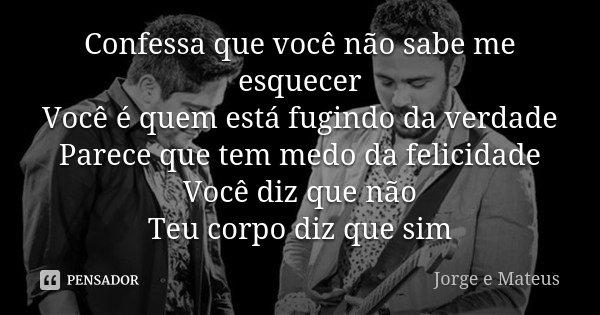 Confessa Que Você Não Sabe Me Esquecer... Jorge E Mateus