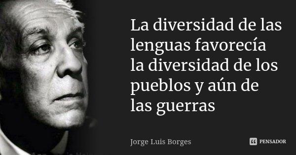 La Diversidad De Las Lenguas Favorecía Jorge Luis Borges